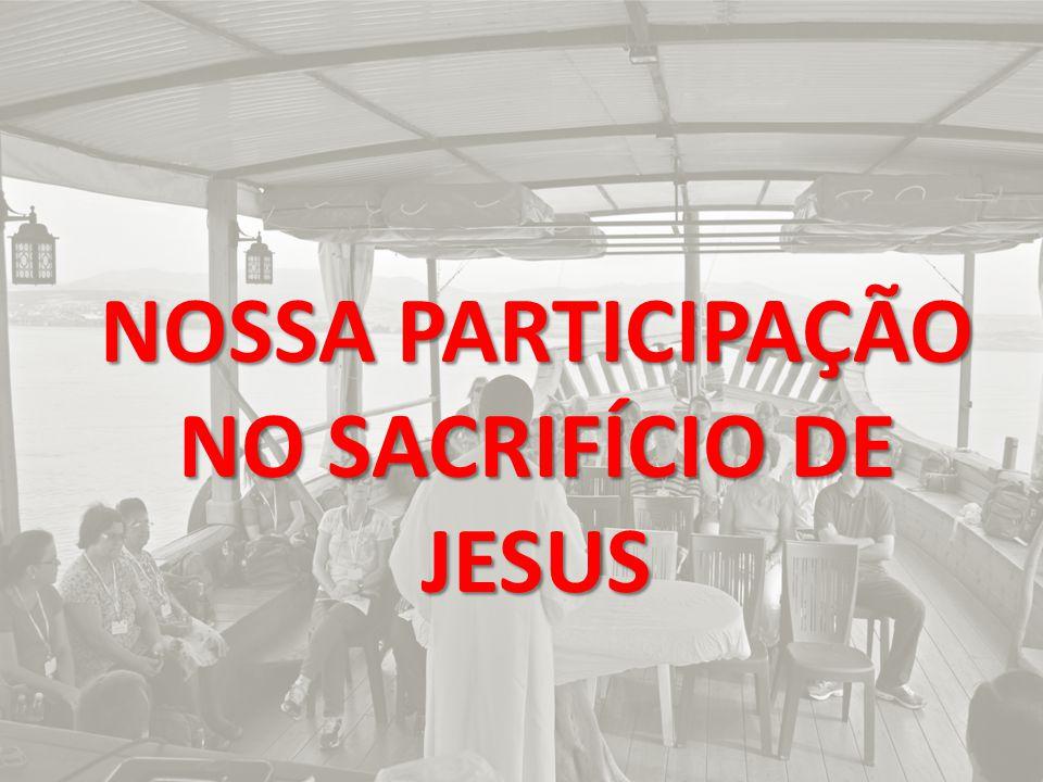 NOSSA PARTICIPAÇÃO NO SACRIFÍCIO DE JESUS