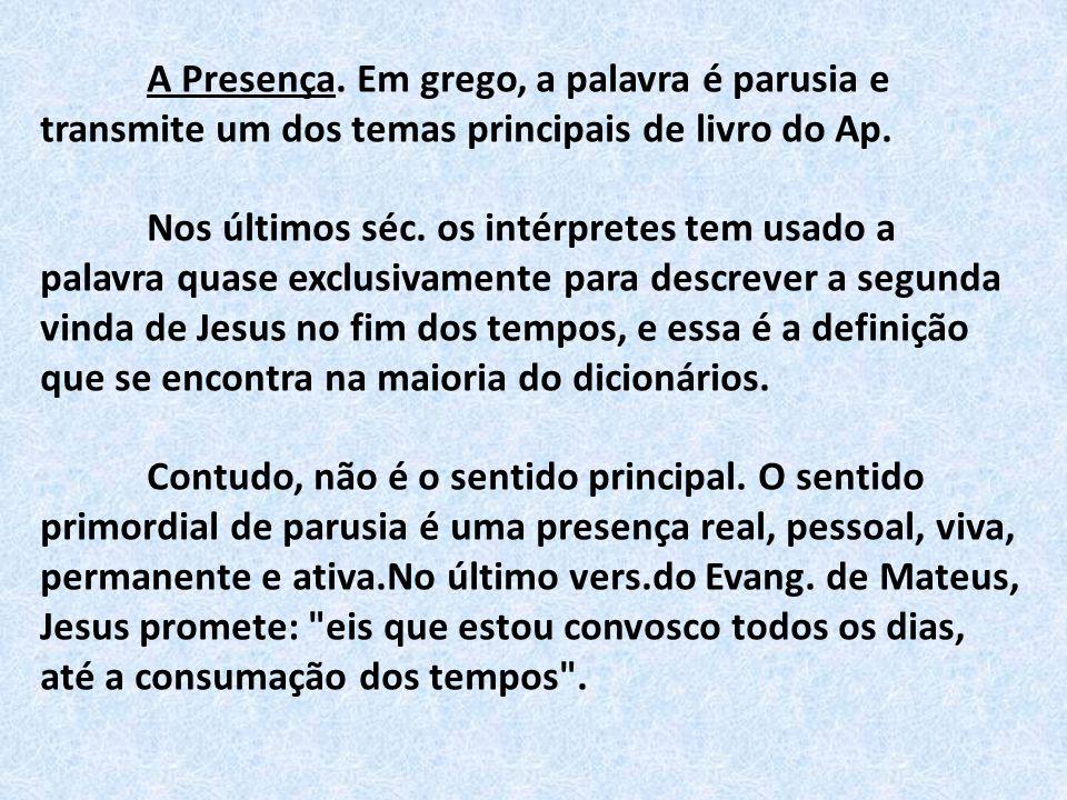 A Presença. Em grego, a palavra é parusia e transmite um dos temas principais de livro do Ap.