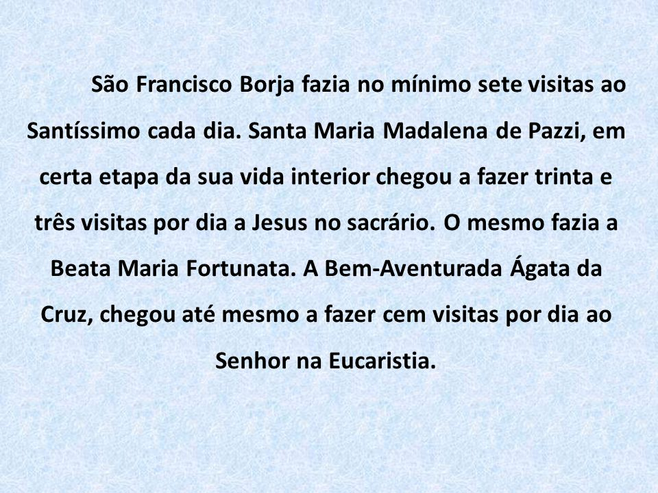 São Francisco Borja fazia no mínimo sete visitas ao Santíssimo cada dia.