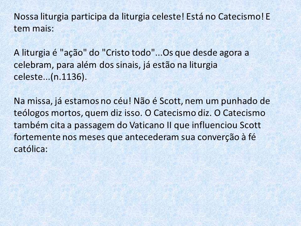 Nossa liturgia participa da liturgia celeste. Está no Catecismo