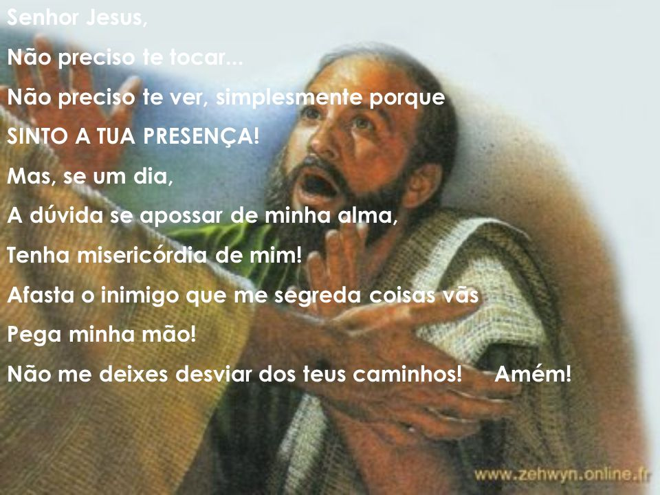 Senhor Jesus, Não preciso te tocar... Não preciso te ver, simplesmente porque. SINTO A TUA PRESENÇA!