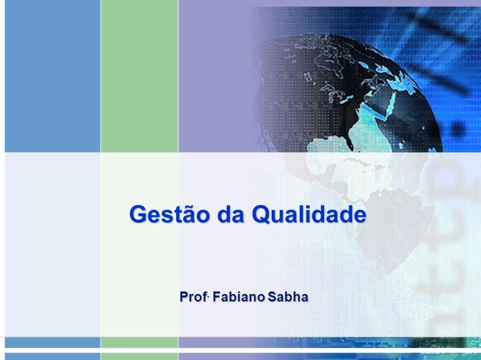 Gestão da Qualidade Prof. Fabiano Sabha
