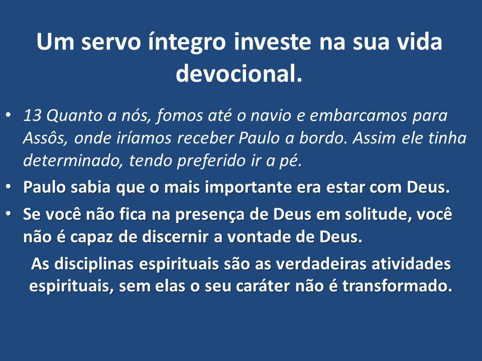 Um servo íntegro investe na sua vida devocional.