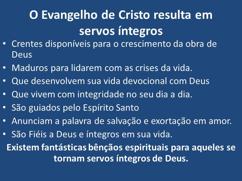 O Evangelho de Cristo resulta em servos íntegros