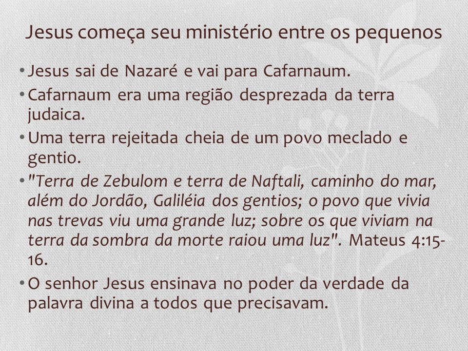 Jesus começa seu ministério entre os pequenos