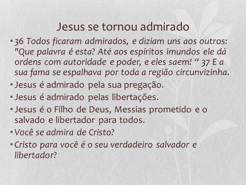 Jesus se tornou admirado