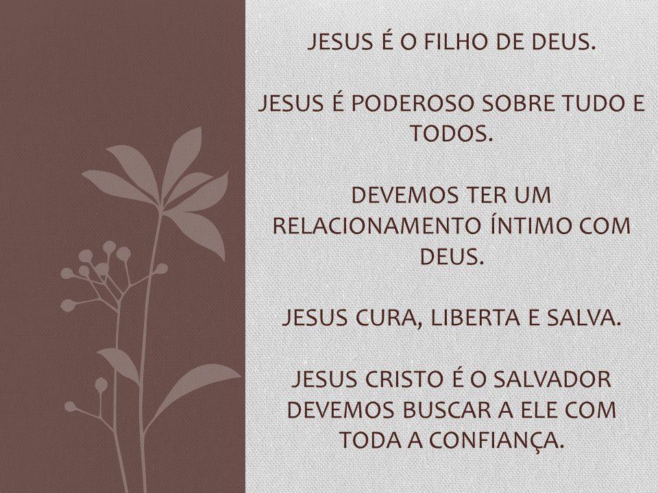 Jesus é o filho de deus. Jesus é poderoso sobre tudo e todos