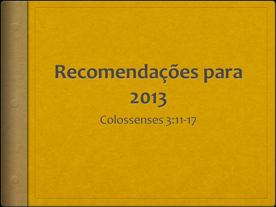 Recomendações para 2013 Colossenses 3:11-17