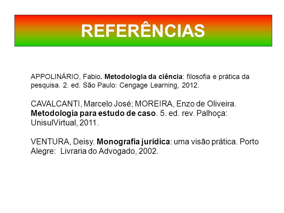 REFERÊNCIAS APPOLINÁRIO, Fabio. Metodologia da ciência: filosofia e prática da pesquisa. 2. ed. São Paulo: Cengage Learning, 2012.