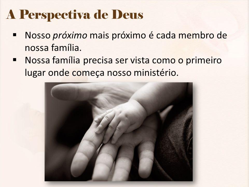 A Perspectiva de Deus Nosso próximo mais próximo é cada membro de nossa família.