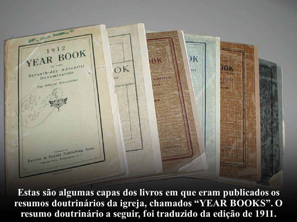 Estas são algumas capas dos livros em que eram publicados os resumos doutrinários da igreja, chamados YEAR BOOKS .
