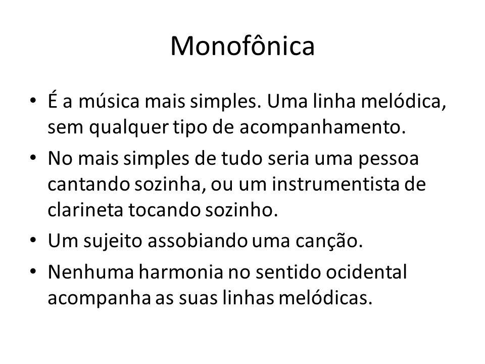 Monofônica É a música mais simples. Uma linha melódica, sem qualquer tipo de acompanhamento.