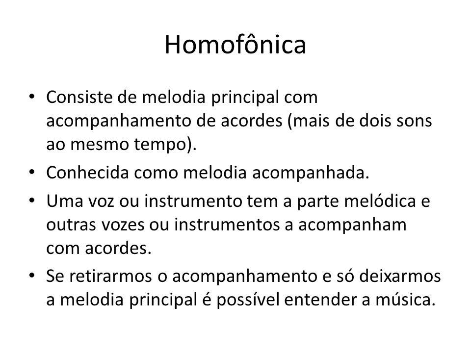 Homofônica Consiste de melodia principal com acompanhamento de acordes (mais de dois sons ao mesmo tempo).
