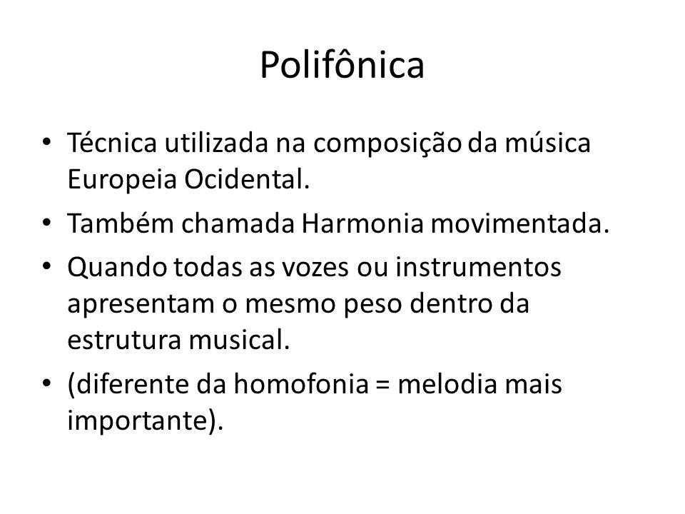 Polifônica Técnica utilizada na composição da música Europeia Ocidental. Também chamada Harmonia movimentada.