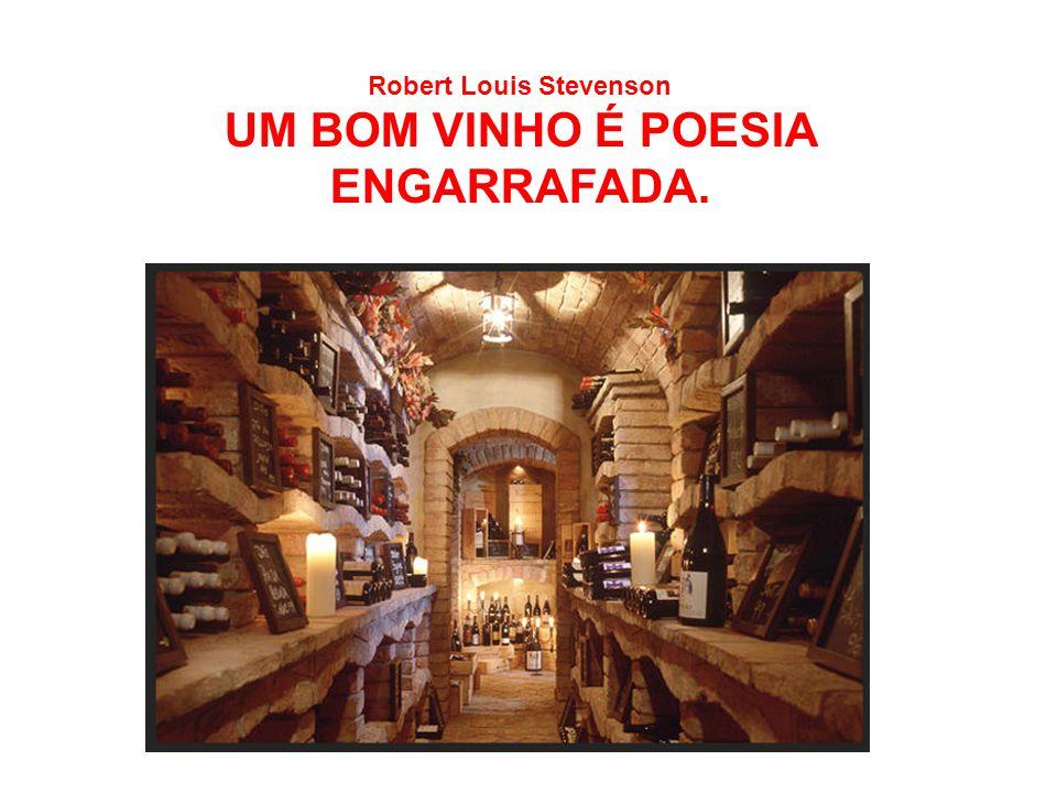 Robert Louis Stevenson UM BOM VINHO É POESIA ENGARRAFADA.