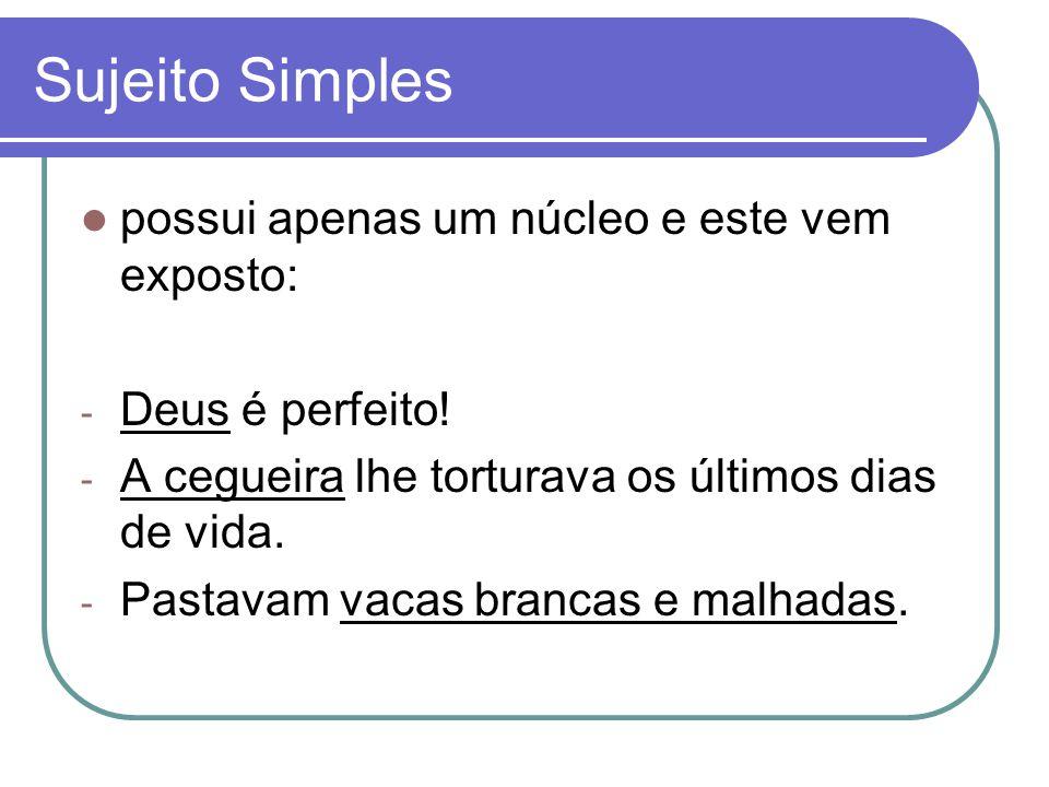 Sujeito Simples possui apenas um núcleo e este vem exposto: