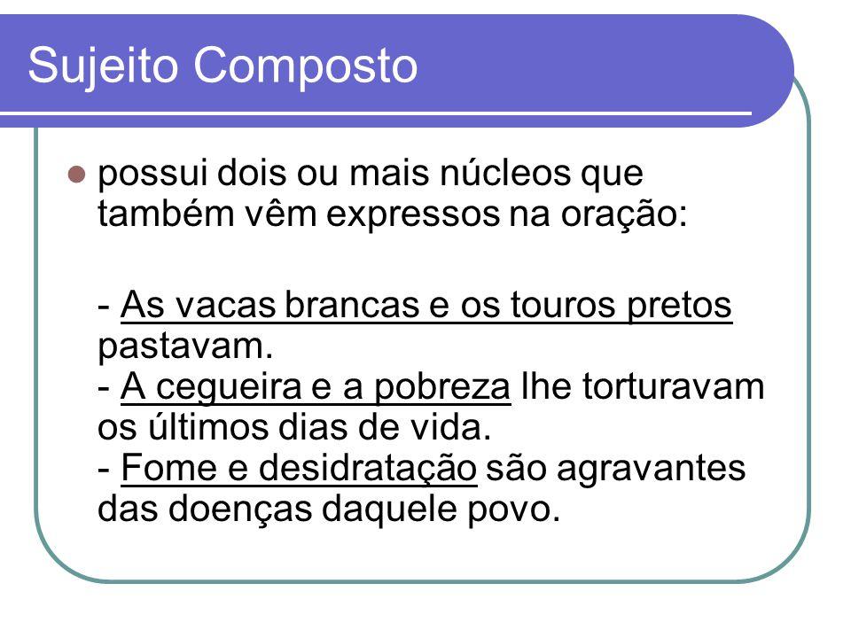 Sujeito Composto possui dois ou mais núcleos que também vêm expressos na oração:
