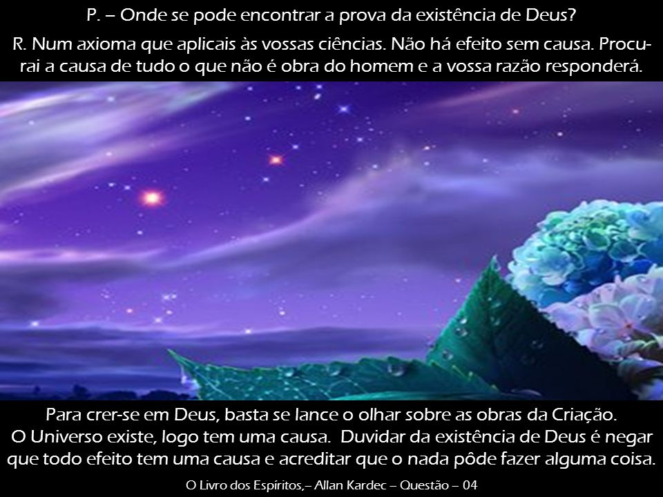 P. – Onde se pode encontrar a prova da existência de Deus