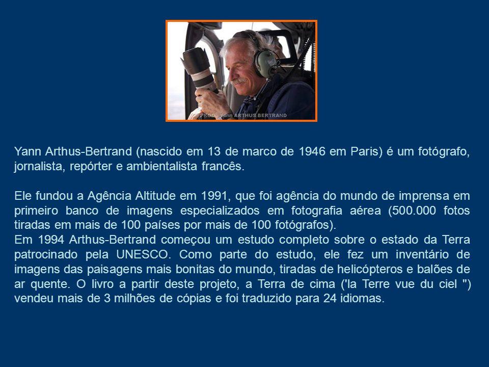 Yann Arthus-Bertrand (nascido em 13 de marco de 1946 em Paris) é um fotógrafo, jornalista, repórter e ambientalista francês.