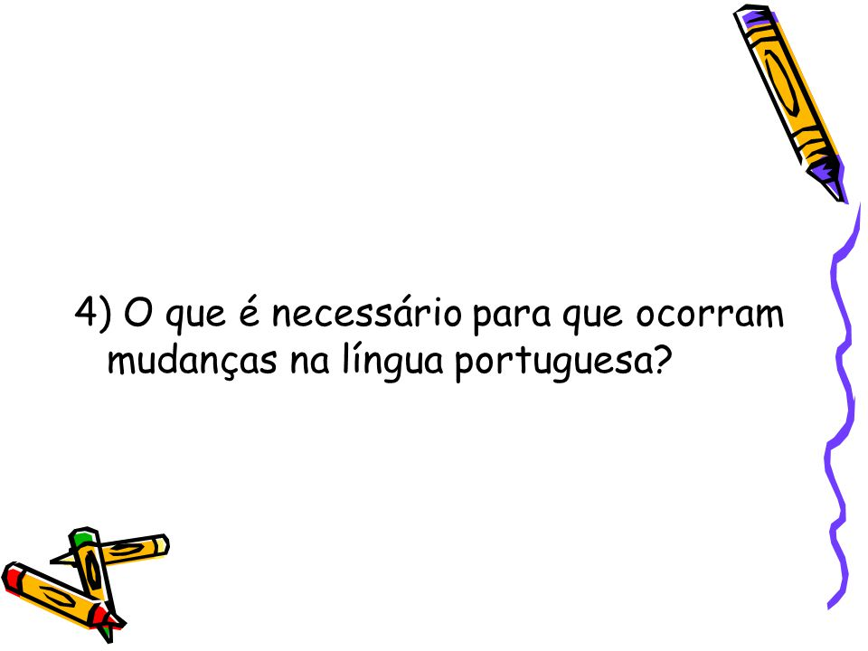 4) O que é necessário para que ocorram mudanças na língua portuguesa