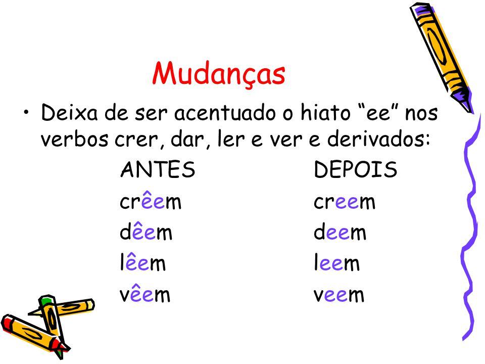 Mudanças Deixa de ser acentuado o hiato ee nos verbos crer, dar, ler e ver e derivados: ANTES DEPOIS.
