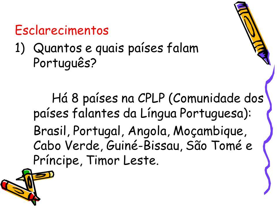 Esclarecimentos Quantos e quais países falam Português Há 8 países na CPLP (Comunidade dos países falantes da Língua Portuguesa):