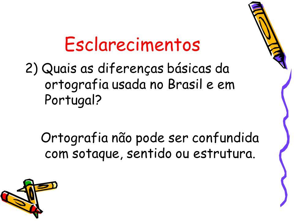 Esclarecimentos 2) Quais as diferenças básicas da ortografia usada no Brasil e em Portugal