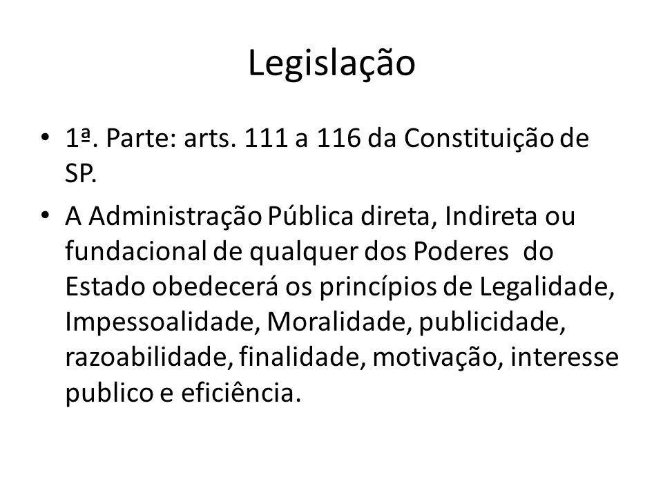 Legislação 1ª. Parte: arts. 111 a 116 da Constituição de SP.
