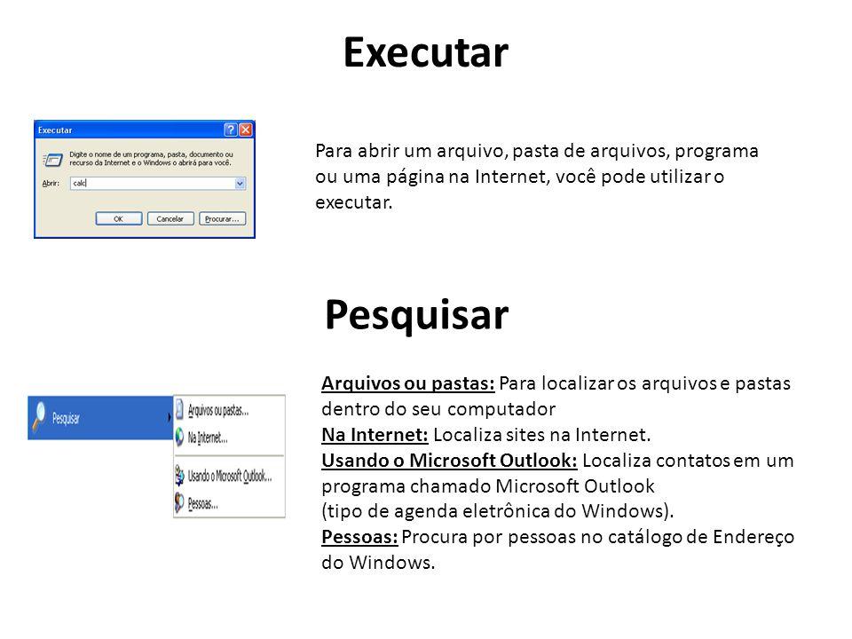 Executar Para abrir um arquivo, pasta de arquivos, programa ou uma página na Internet, você pode utilizar o executar.