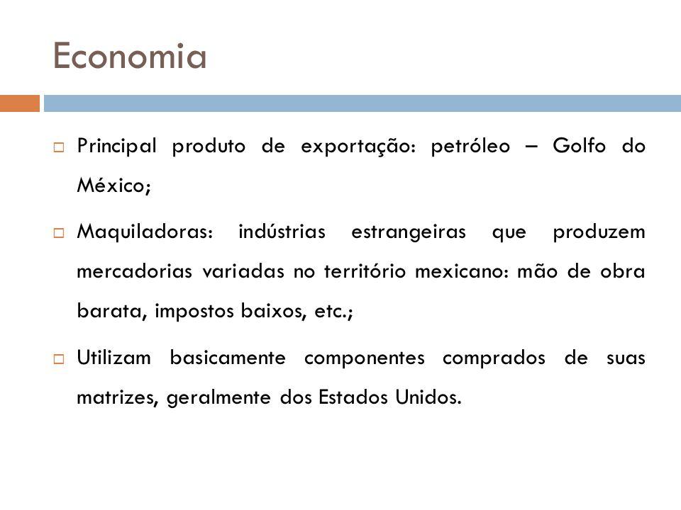Economia Principal produto de exportação: petróleo – Golfo do México;