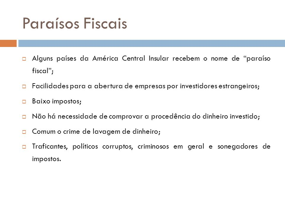 Paraísos Fiscais Alguns países da América Central Insular recebem o nome de paraíso fiscal ;