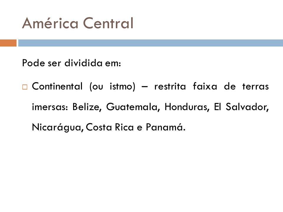 América Central Pode ser dividida em: