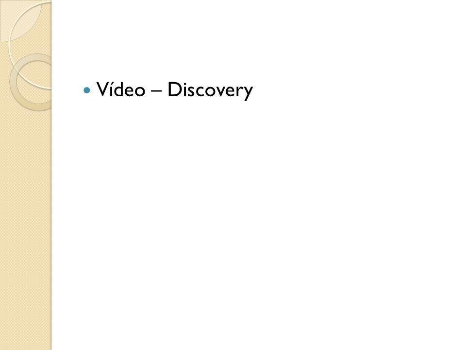 Vídeo – Discovery