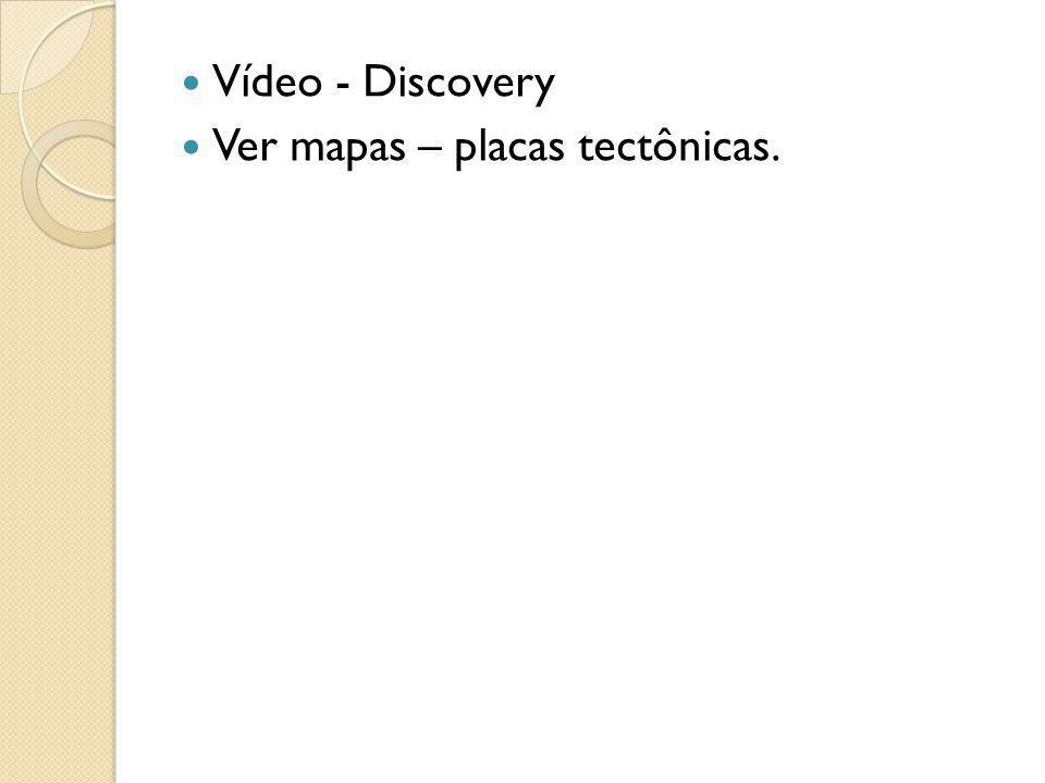 Vídeo - Discovery Ver mapas – placas tectônicas.
