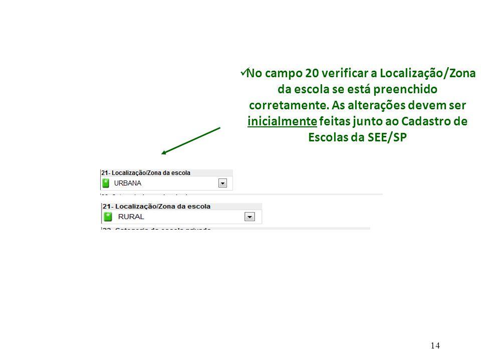 No campo 20 verificar a Localização/Zona da escola se está preenchido corretamente.