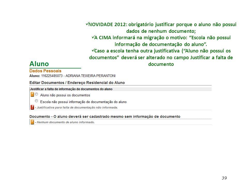 NOVIDADE 2012: obrigatório justificar porque o aluno não possui dados de nenhum documento;