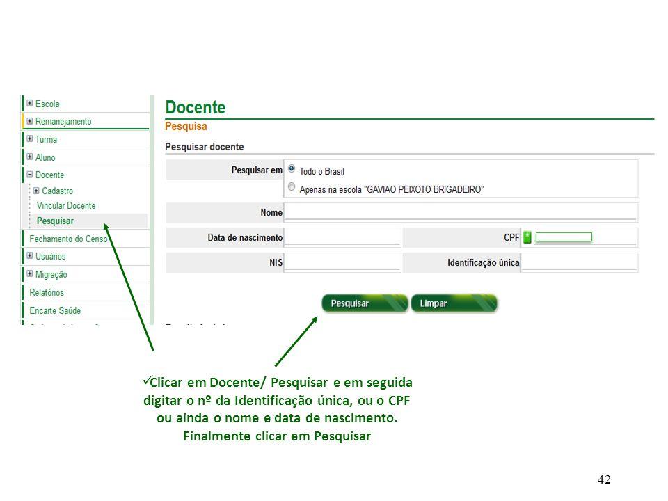 Clicar em Docente/ Pesquisar e em seguida digitar o nº da Identificação única, ou o CPF ou ainda o nome e data de nascimento.