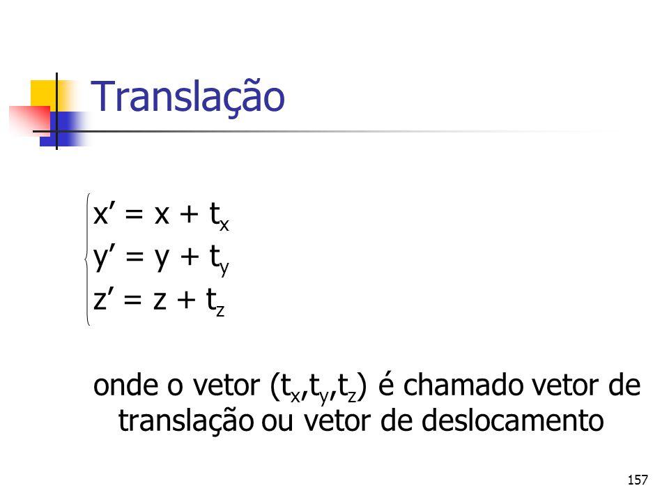Translação x' = x + tx y' = y + ty z' = z + tz
