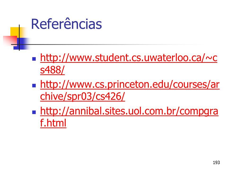 Referências http://www.student.cs.uwaterloo.ca/~cs488/