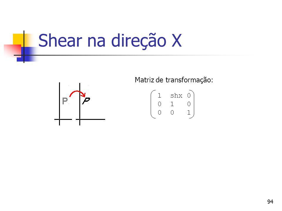 Shear na direção X Matriz de transformação: 1 shx 0 0 1 0 0 0 1