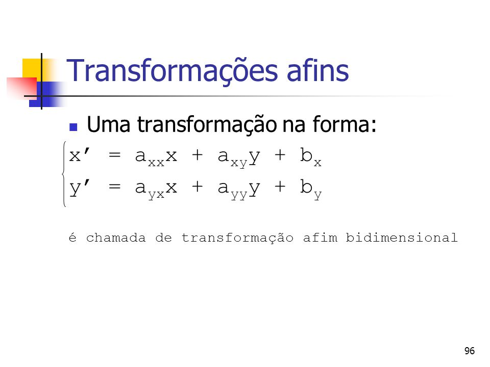 Transformações afins Uma transformação na forma: x' = axxx + axyy + bx