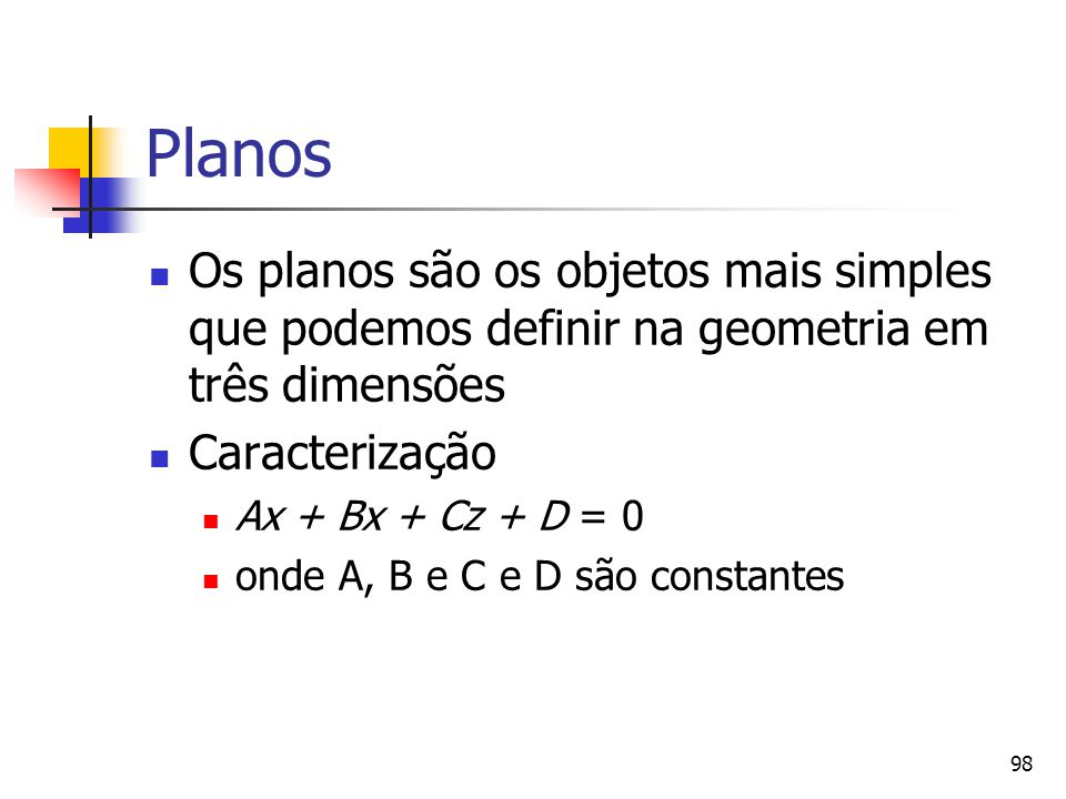 Planos Os planos são os objetos mais simples que podemos definir na geometria em três dimensões. Caracterização.