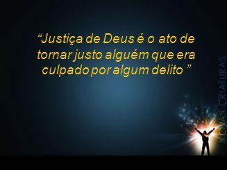 Justiça de Deus é o ato de tornar justo alguém que era culpado por algum delito