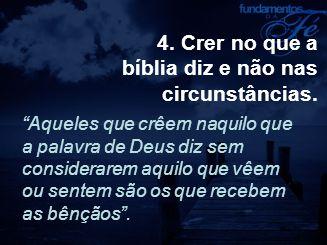 bíblia diz e não nas circunstâncias.