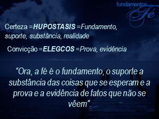 Certeza =HUPOSTASIS =Fundamento, suporte, substância, realidade