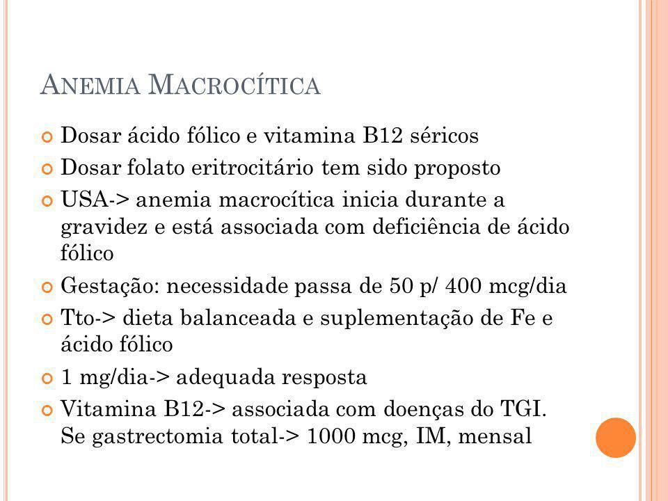 Anemia Macrocítica Dosar ácido fólico e vitamina B12 séricos