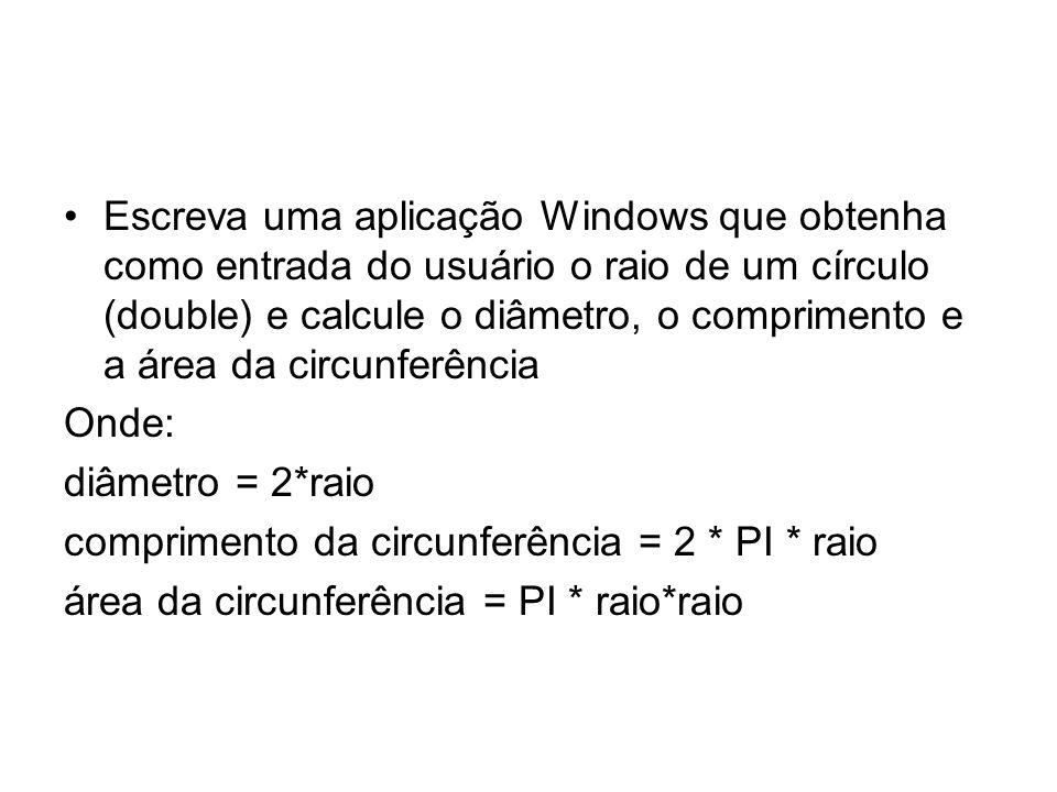 Escreva uma aplicação Windows que obtenha como entrada do usuário o raio de um círculo (double) e calcule o diâmetro, o comprimento e a área da circunferência