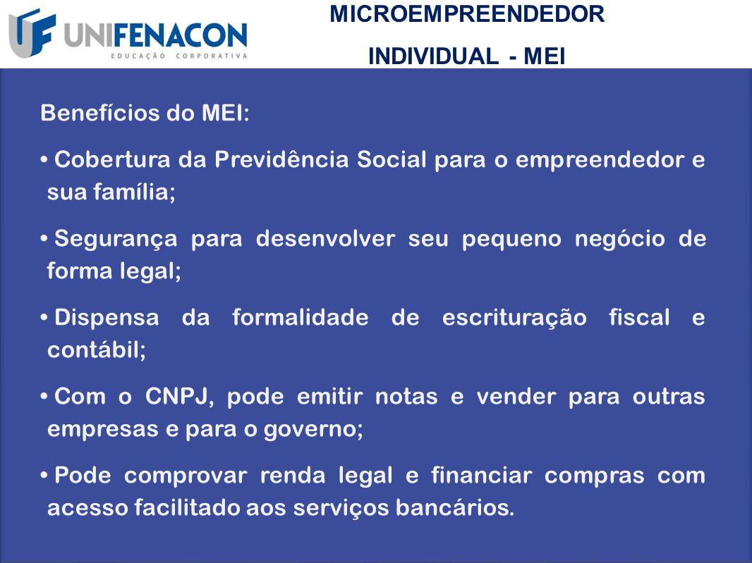 MICROEMPREENDEDOR INDIVIDUAL - MEI. Benefícios do MEI: Cobertura da Previdência Social para o empreendedor e sua família;