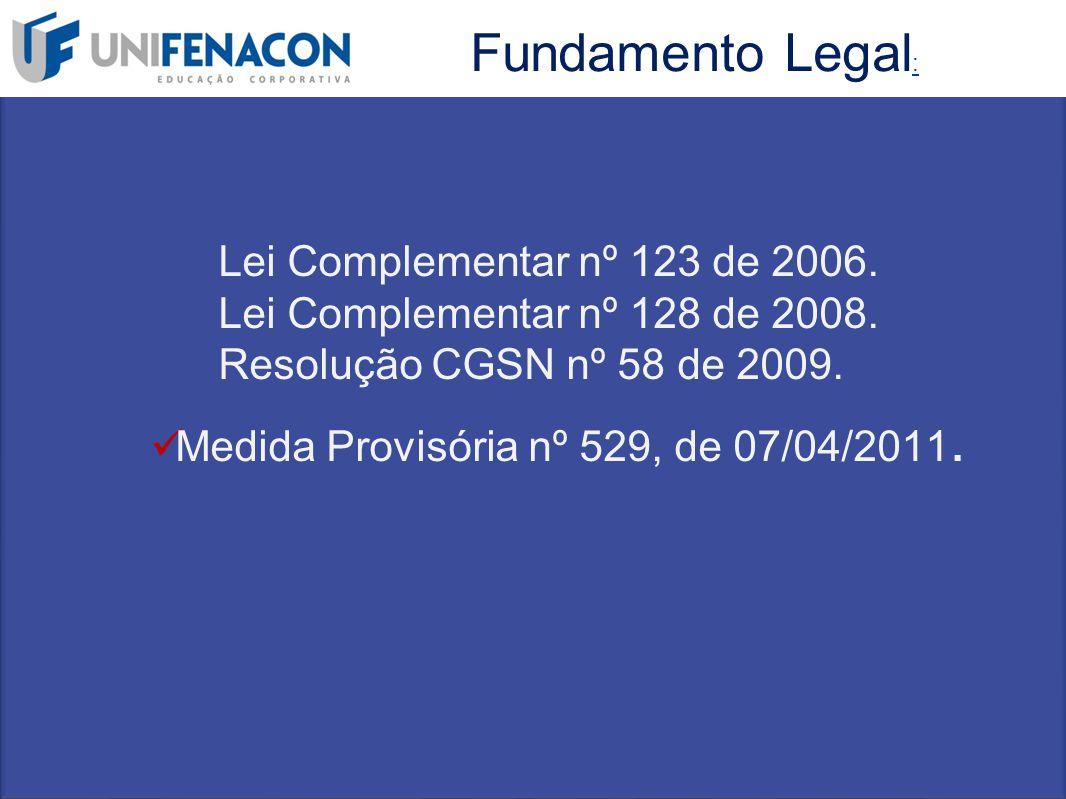 Fundamento Legal: Lei Complementar nº 123 de 2006. Lei Complementar nº 128 de 2008. Resolução CGSN nº 58 de 2009.