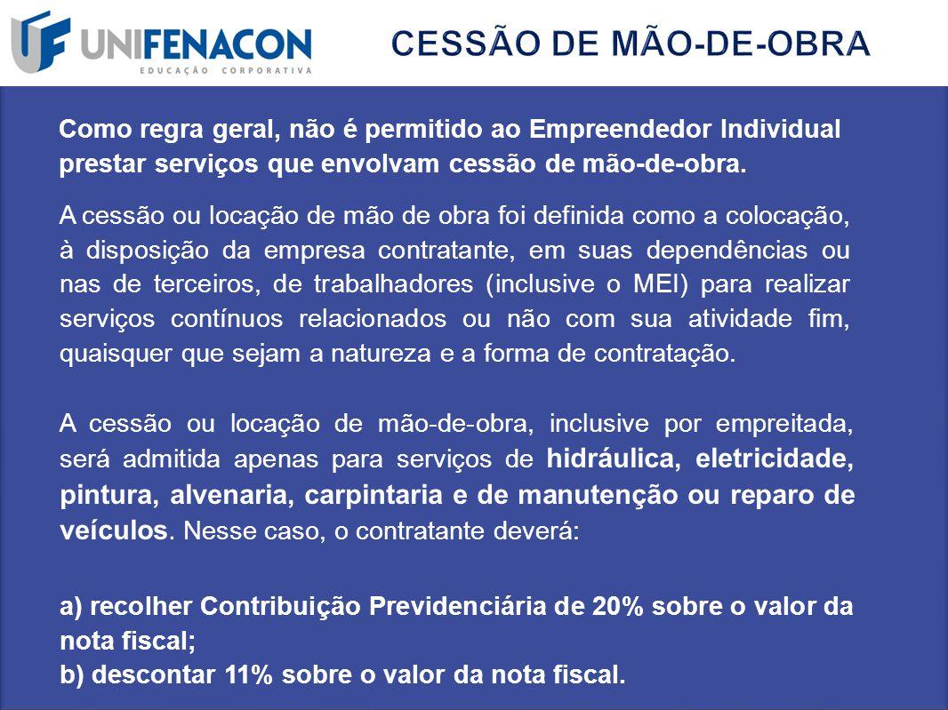 CESSÃO DE MÃO-DE-OBRA Como regra geral, não é permitido ao Empreendedor Individual. prestar serviços que envolvam cessão de mão-de-obra.